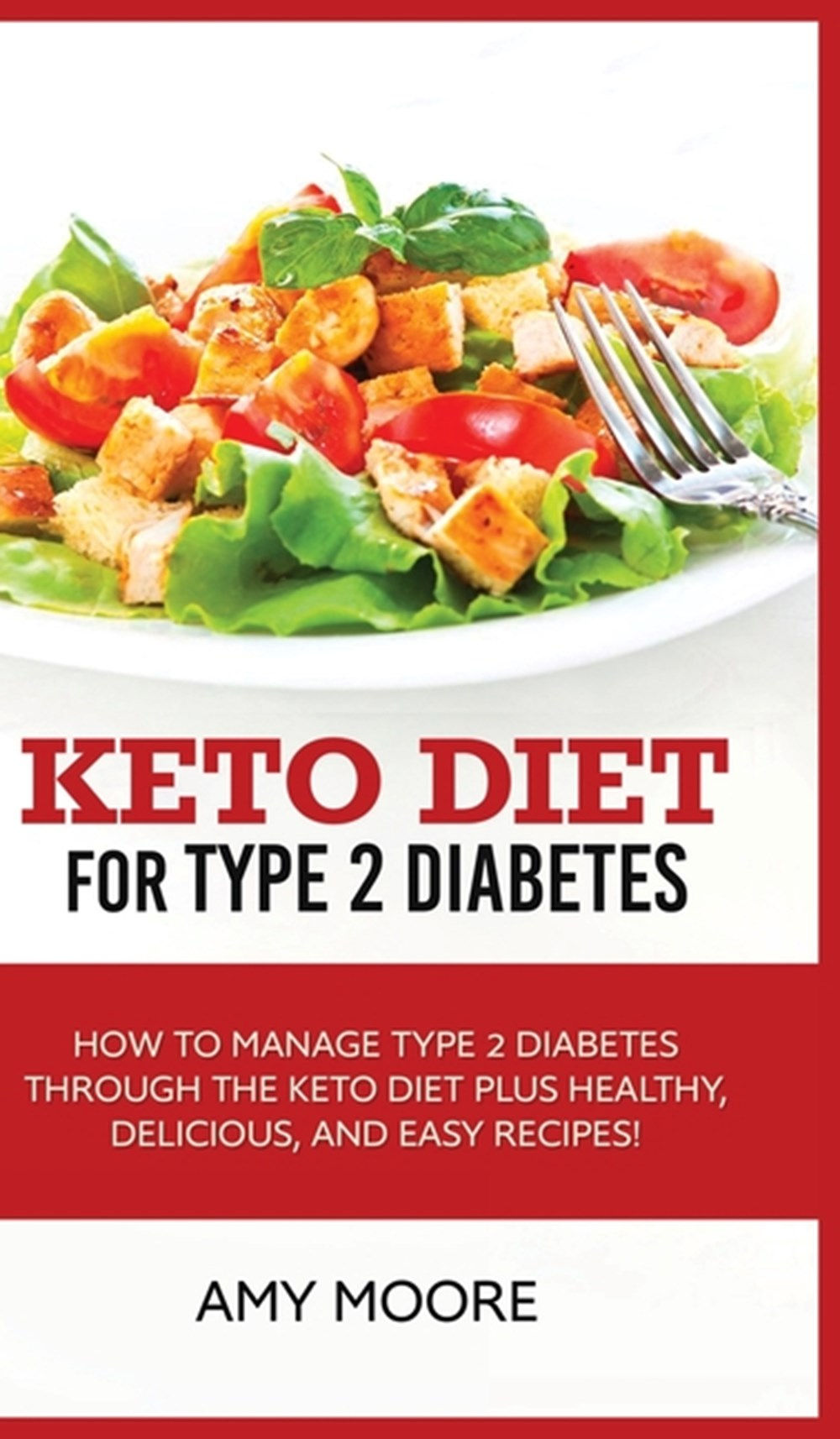 Keto Diet for Type 2 Diabetes How to Manage Type 2 Diabetes Through the Keto Diet Plus Healthy, Deli