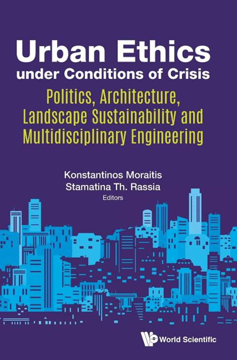 Urban Ethics Under Conditions of Crisis Politics, Architecture, Landscape Sustainability and Multidi