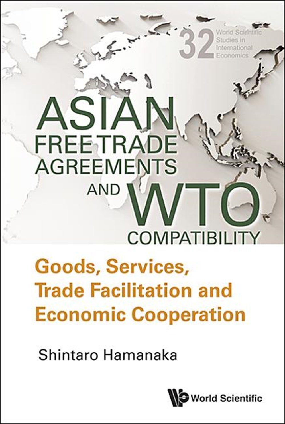 Asian Free Trade Agreements and Wto Compatibility Goods, Services, Trade Facilitation and Economic C