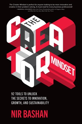 The Creator Mindset: 92 Tools to Unlock the Secrets to Innovation, Growth, and Sustainability