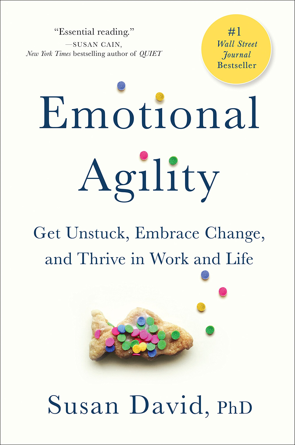 Emotional Agility Get Unstuck, Embrace Change, and Thrive in Work and Life