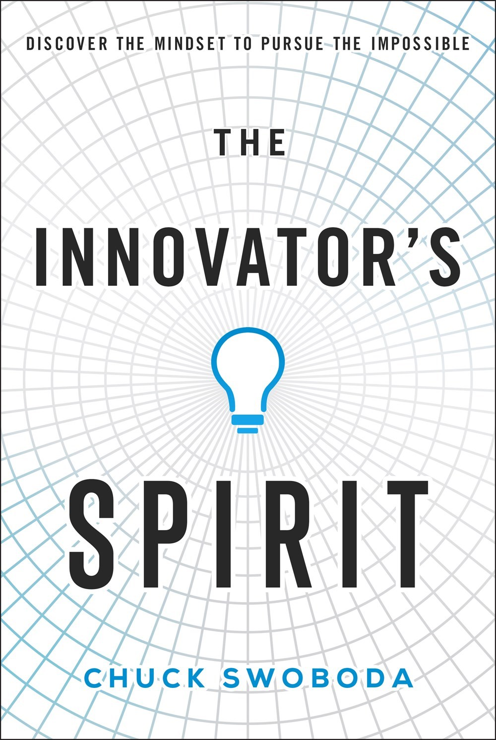 The Innovator's Spirit: Discover the Mindset to Pursue the Impossible