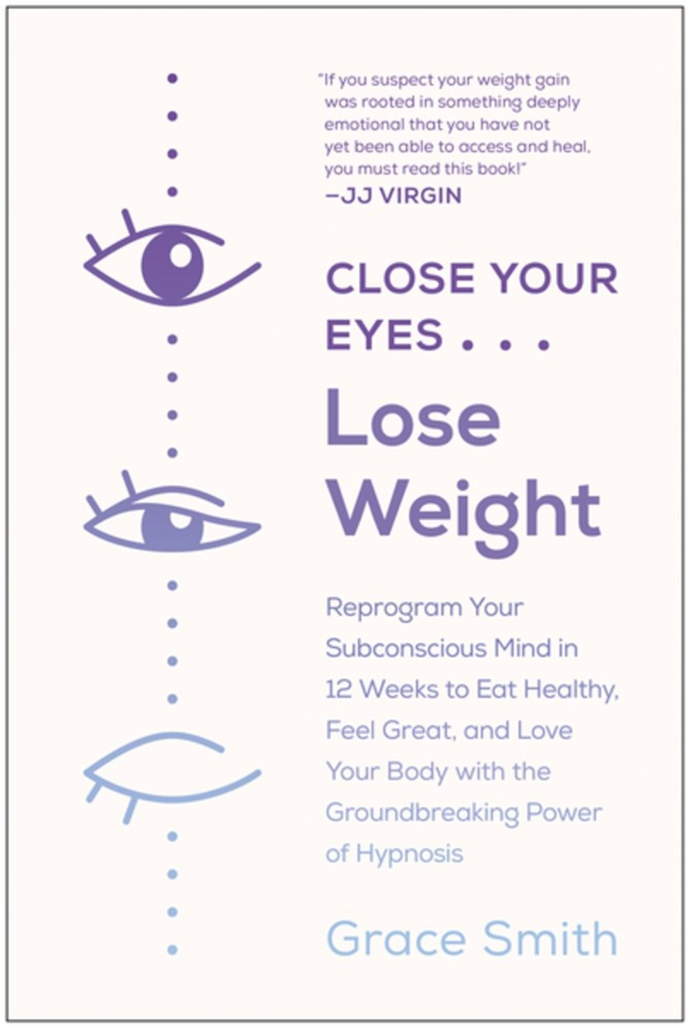 Close Your Eyes, Lose Weight Reprogram Your Subconscious Mind in 12 Weeks to Eat Healthy, Feel Great
