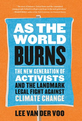 As the World Burns: How a New Generation of Activists Is Leading the Landmark Case Against Climate Change