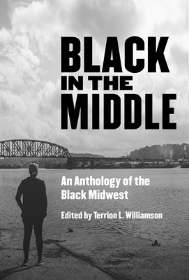 Black in the Middle: An Anthology of Black Midwestern Voices