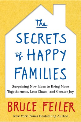 Secrets of Happy Families: Improve Your Mornings, Rethink Family Dinner, Fight Smarter, Go Out and Play, and Much More