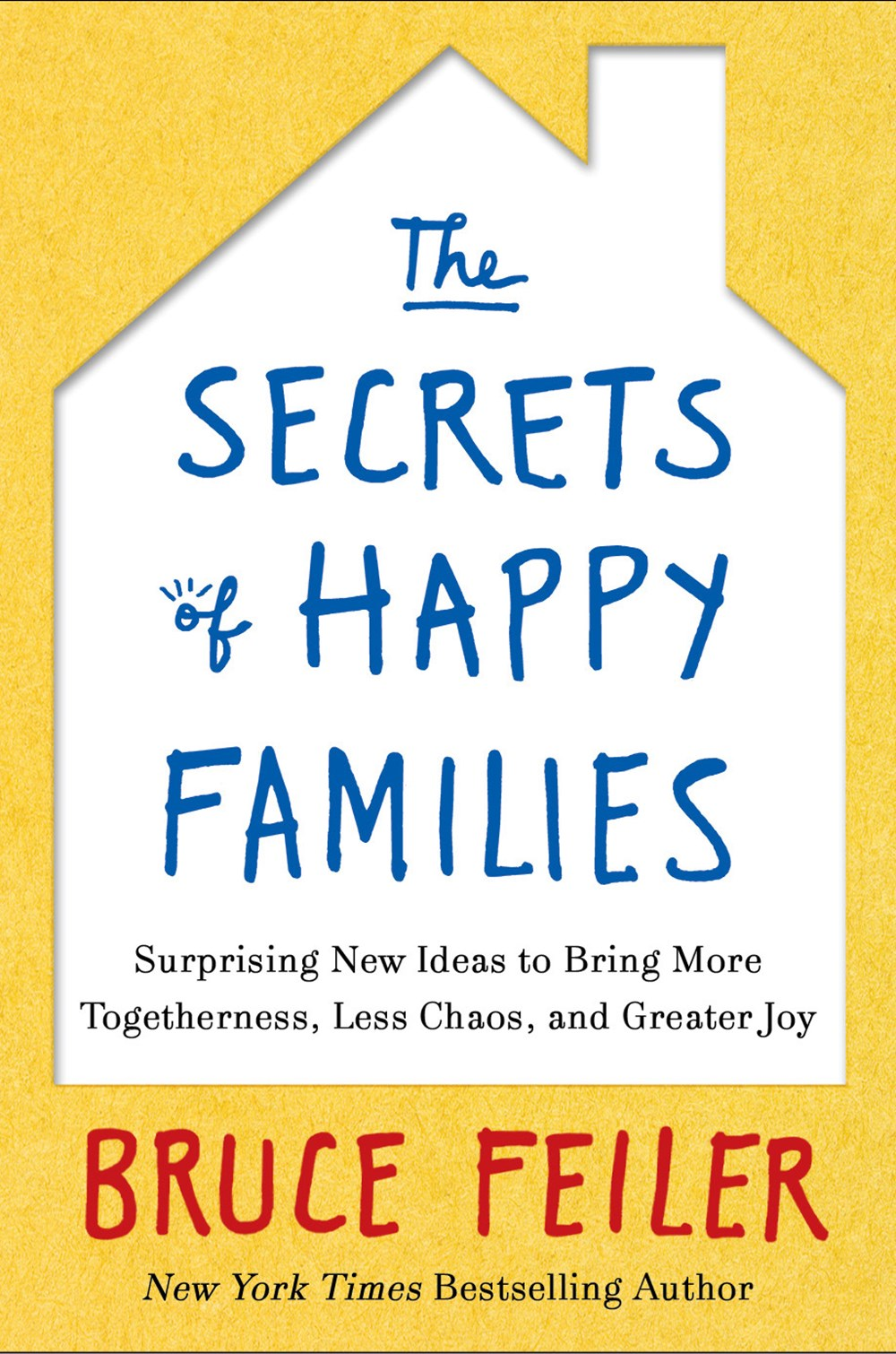 Secrets of Happy Families Improve Your Mornings, Rethink Family Dinner, Fight Smarter, Go Out and Pl
