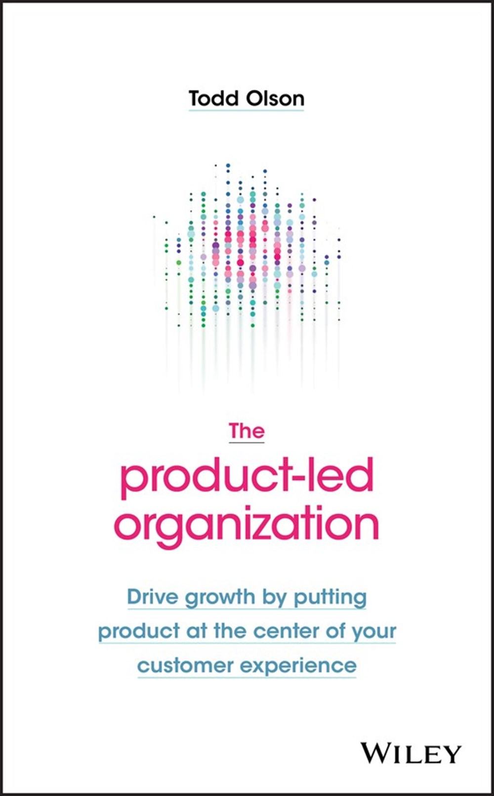 Product-Led Organization Drive Growth by Putting Product at the Center of Your Customer Experience