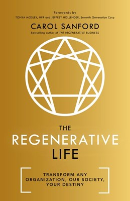 The Regenerative Life: Transform Any Organization, Our Society, and Your Destiny