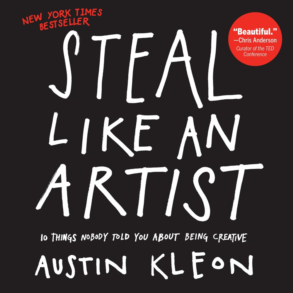 Steal Like an Artist 10 Things Nobody Told You about Being Creative (Bound for Schools & Libraries)
