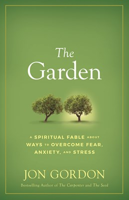 The Garden: A Spiritual Fable about Ways to Overcome Fear, Anxiety, and Stress