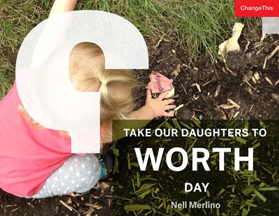 Why We Need a Take Our Daughters to WORTH Day