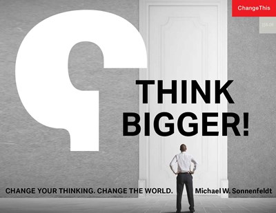 Think Bigger! Change Your Thinking. Change the World.
