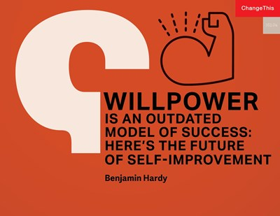 Willpower Is an Outdated Model of Success: Here's the Future of Self-improvement