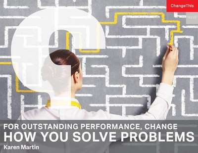 For Outstanding Performance, Change How You Solve Problems