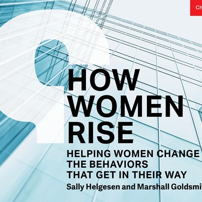 How Women Rise: Helping Women Change the Behaviors that Get in Their Way