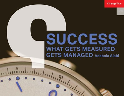 Success: What Gets Measured Gets Managed