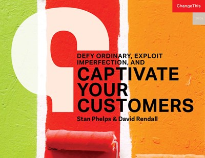Defy Ordinary, Exploit Imperfection, and Captivate your Customers