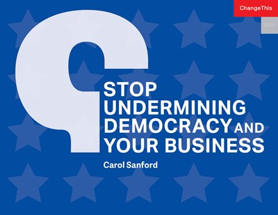 Stop Undermining Democracy and Your Business