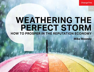 Weathering the Perfect Storm: How to Prosper in the Reputation Economy