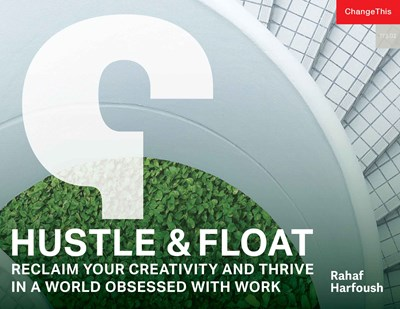 Hustle & Float: Reclaim Your Creativity and Thrive in a World Obsessed with Work