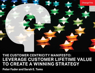The Customer Centricity Manifesto: Leverage Customer Lifetime Value to Create a Winning Strategy
