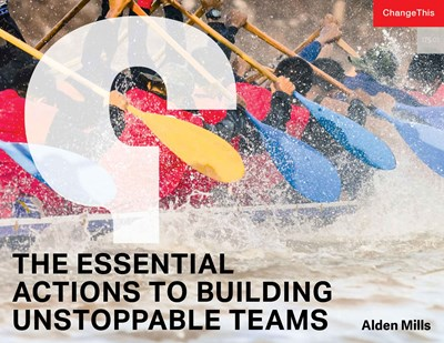 The Essential Actions to Building Unstoppable Teams