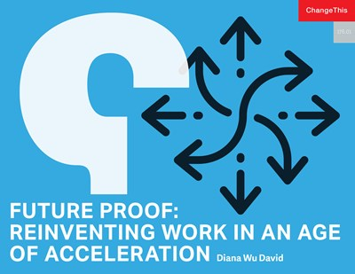 Future Proof: Reinventing Work in an Age of Acceleration