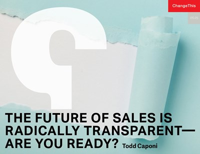 The Future of Sales is Radically Transparent—Are you Ready?