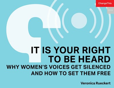 It Is Your Right To Be Heard: Why Women's Voices Get Silenced and How to Set Them Free