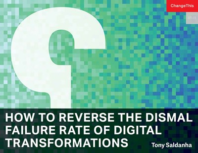 How to Reverse the Dismal Failure Rate of Digital Transformations