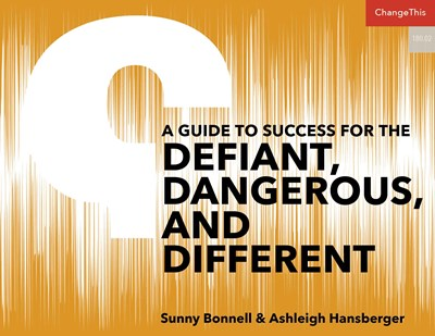 A Guide to Success for the Defiant, Dangerous, and Different.