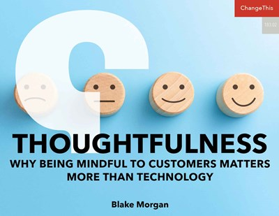 Thoughtfulness: Why Being Mindful To Customers Matters More Than Technology