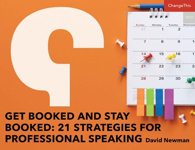 Get Booked and Stay Booked: 21 Strategies for Professional Speaking