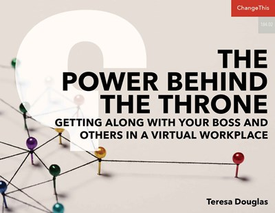 The Power Behind the Throne: Getting Along with Your Boss and Others In a Virtual Workplace