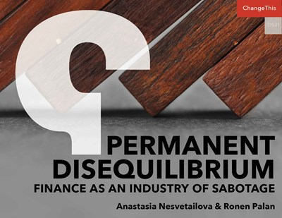 Permanent Disequilibrium: Finance as an Industry of Sabotage