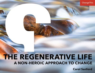 The Regenerative Life: A Non-Heroic Approach to Change