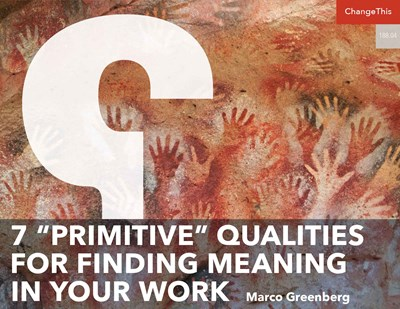 "7 ""Primitive"" Qualities for Finding Meaning in Your Work"
