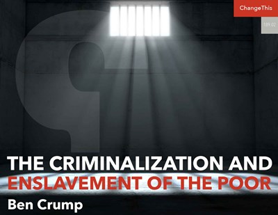 The Criminalization and Enslavement of the Poor