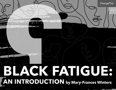 Black Fatigue: An Introduction