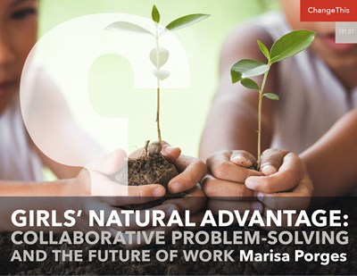 Girls' Natural Advantage:Collaborative Problem-Solving and the Future of Work