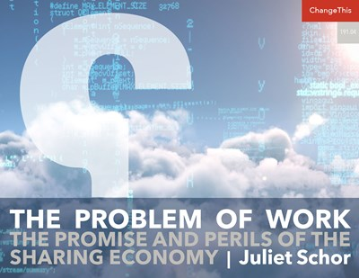 The Problem of Work: The Promise and Perils of the Sharing Economy