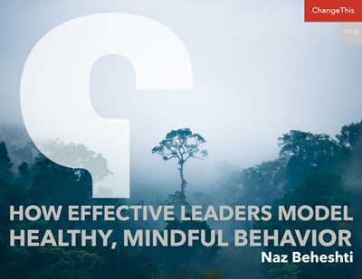 How Effective Leaders Model Healthy, Mindful Behavior