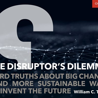 The Disruptor's Dilemma: Hard Truths about Big Change—and More Sustainable Ways to Invent the Future