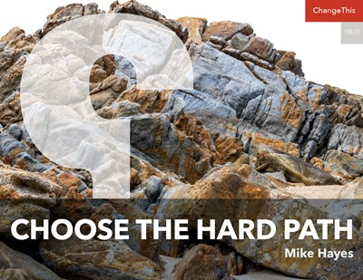 Choose the Hard Path