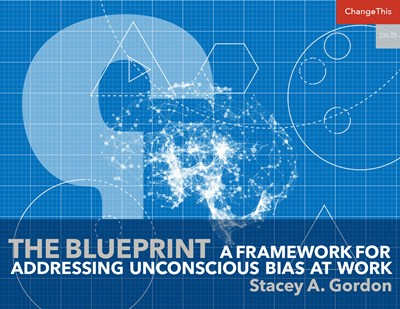 The Blueprint: A Framework for Addressing Unconscious Bias at Work
