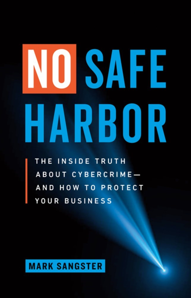No Safe Harbor: The Inside Truth about Cybercrime--And How to Protect Your Business