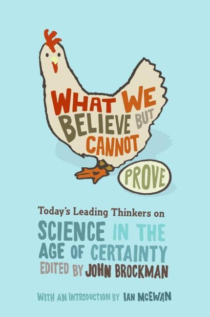 What We Believe But Cannot Prove: Today's Leading Thinkers on Science in the Age of Certainty