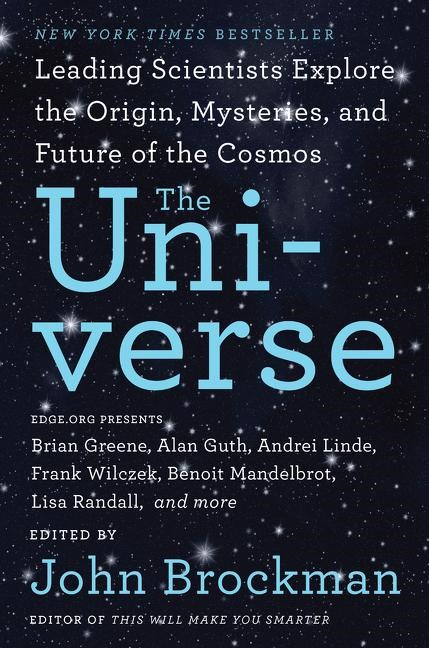 The Universe: Leading Scientists Explore the Origin, Mysteries, and Future of the Cosmos