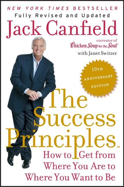 The Success Principles: How to Get from Where You Are to Where You Want to Be (Anniversary)